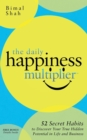The Daily Happiness Multiplier : Step by Step Systems for Using Happiness as a Foundation to Achieve What You Want in Life - eBook