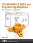 SOLIDWORKS 2016 and Engineering Graphics: An Integrated Approach : An Integrated Approach - Book