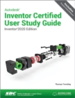 Autodesk Inventor Certified User Study Guide (Inventor 2020 Edition) - Book