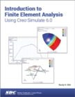 Introduction to Finite Element Analysis Using Creo Simulate 6.0 - Book