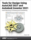 Tools for Design Using AutoCAD 2021 and Autodesk Inventor 2021 - Book