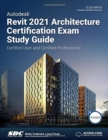 Autodesk Revit 2021 Architecture Certification Exam Study Guide - Book