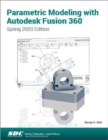 Parametric Modeling with Autodesk Fusion 360 : Spring 2020 Edition - Book