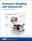 Parametric Modeling with Siemens NX : Spring 2020 Edition - Book