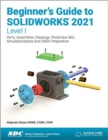 Beginner's Guide to SOLIDWORKS 2021 - Level I : Parts, Assemblies, Drawings, PhotoView 360 and SimulationXpress - Book