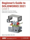 Beginner's Guide to SOLIDWORKS 2021 - Level II : Sheet Metal, Top Down Design, Weldments, Surfacing and Molds - Book