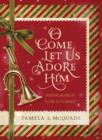 "O Come Let Us Adore Him : Devotions Inspired by ""O Come, All Ye Faithful"" - eBook"