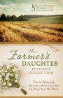 The Farmer's Daughter Romance Collection : Five Historical Romances Homegrown in the American Heartland - eBook