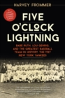 Five O'Clock Lightning : Babe Ruth, Lou Gehrig, and the Greatest Baseball Team in History, the 1927 New York Yankees - eBook