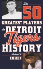 The 50 Greatest Players in Detroit Tigers History - eBook