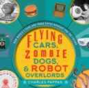 Flying Cars, Zombie Dogs, and Robot Overlords : How World's Fairs and Trade Expos Changed the World - eBook