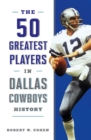 The 50 Greatest Players in Dallas Cowboys History - eBook