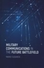 Military Communications in the Future Battlefield - Book