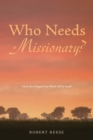 Who Needs a Missionary? : How the Gospel Works All by Itself - eBook
