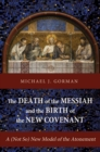 The Death of the Messiah and the Birth of the New Covenant : A (Not So) New Model of the Atonement - eBook