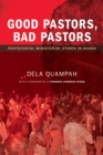 Good Pastors, Bad Pastors : Pentecostal Ministerial Ethics in Ghana - eBook