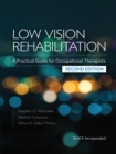 Low Vision Rehabilitation : A Practical Guide for Occupational Therapists, Second Edition - eBook