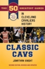 Classic Cavs : The 50 Greatest Games in Cleveland Cavaliers History, Second Edition, Revised and Updated - eBook