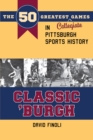 Classic 'Burgh : The 50 Greatest Collegiate Games in Pittsburgh Sports History - eBook
