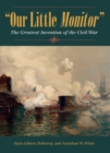 Our Little Monitor : The Greatest Invention of the Civil War - eBook