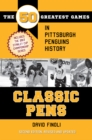 Classic Pens : The 50 Greatest Games in Pittsburgh Penguins History Second Edition, Revised and Updated - eBook