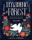 Imagine A Forest : Designs and Inspirations for Enchanting Folk Art - Book