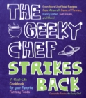 The Geeky Chef Strikes Back : Even More Unofficial Recipes from Minecraft, Game of Thrones, Harry Potter, Twin Peaks, and More! - Book