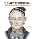 The Art of Being Bill : Bill Murray and the Many Faces of Awesome - Book