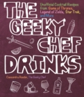 The Geeky Chef Drinks : Unofficial Cocktail Recipes from Game of Thrones, Legend of Zelda, Star Trek, and More - Book
