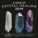 A Year of Crystal Healing 2019 : 16-Month Calendar - September 2018 through December 2019 - Book