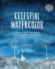 Celestial Watercolor : Learn to Paint the Zodiac Constellations and Seasonal Night Skies - Book