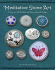 Meditative Stone Art : Create over 40 Mandala and Nature-Inspired Designs - Book