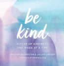 Be Kind : A Year of Kindness, One Week at a Time - Book