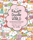 Kawaii Doodle World : Sketching Super-Cute Doodle Scenes with Cuddly Characters, Fun Decorations, Whimsical Patterns, and More - Book