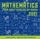 Mathematics 2021: Your Daily Epsilon of Math : 12-Month Calendar - January 2021 Through December 2021 - Book