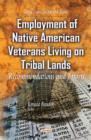 Employment of Native American Veterans Living on Tribal Lands : Recommendations & Efforts - Book