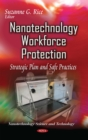 Nanotechnology Workforce Protection : Strategic Plan and Safe Practices - eBook