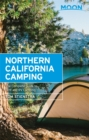 Moon Northern California Camping (Sixth Edition) : The Complete Guide to Tent and RV Camping - Book