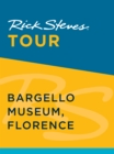 Rick Steves Tour: Bargello Museum, Florence - eBook