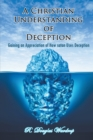 A Christian Understanding of Deception : Gaining an Appreciation of How Satan Uses Deception - eBook
