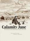 Calamity Jane : The Calamitous Life Of Martha Jane Cannary - Book