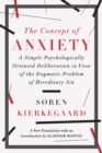 The Concept of Anxiety : A Simple Psychologically Oriented Deliberation in View of the Dogmatic Problem of Hereditary Sin - Book