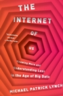 The Internet of Us : Knowing More and Understanding Less in the Age of Big Data - Book