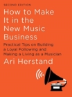 How To Make It in the New Music Business : Practical Tips on Building a Loyal Following and Making a Living as a Musician - Book