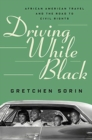 Driving While Black : African American Travel and the Road to Civil Rights - Book