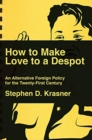 How to Make Love to a Despot : An Alternative Foreign Policy for the Twenty-First Century - Book