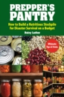 Prepper's Pantry : Build a Nutritious Stockpile to Survive Blizzards, Blackouts, Hurricanes, Pandemics, Economic Collapse, or Any Other Disasters - eBook