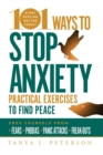 101 Ways to Stop Anxiety : Practical Exercises to Find Peace and Free Yourself from Fears, Phobias, Panic Attacks, and Freak-Outs - Book