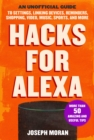 Hacks for Alexa : An Unofficial Guide to Settings, Linking Devices, Reminders, Shopping, Video, Music, Sports, and More - Book