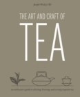 The Art and Craft of Tea : An Enthusiast's Guide to Selecting, Brewing, and Serving Exquisite Tea - Book